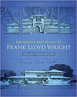 Drawings and Plans of Frank Lloyd Wright: The Early Period