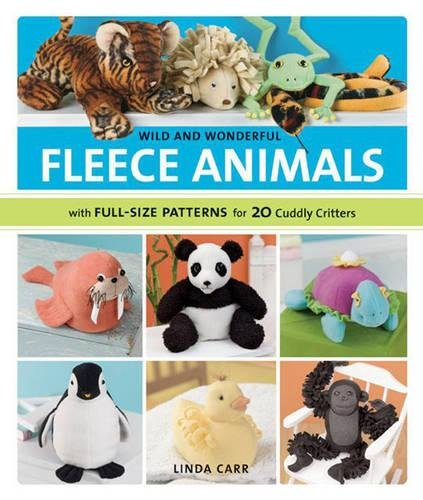 Wild and Wonderful Fleece Animals: With Full-Size Patterns for 20 Cuddly Critters - Wonderful Fleece Animals