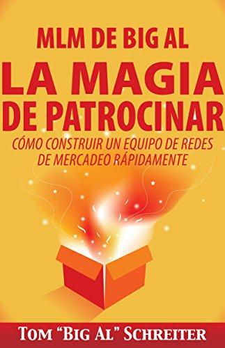 MLM de Big Al la Magia de Patrocinar: Cómo Construir un Equipo de Redes de Mercadeo Rápidamente (Spanish Edition)