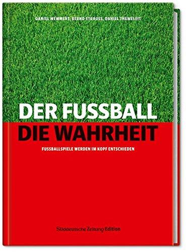 Der Fußball. Die Wahrheit.: Fußballspiele werden im Kopf entschieden