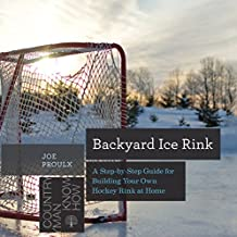 Backyard Ice Rink: A Step-by-Step Guide for Building Your Own Hockey Rink at Home (Countryman Know How)