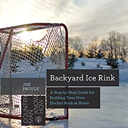 Amazon.com: Backyard Ice Rink: A Step-by-Step Guide for ...