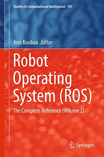Robot Operating System (ROS): The Complete Reference  (Volume 2) (Studies in Computational Intelligence) by Springer