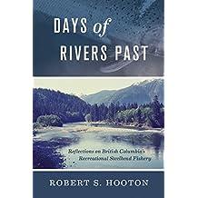 Days of Rivers Past: Reflections on British Columbia's Recreational Steelhead Fishery