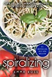 Spiralizing: Over 100 Best Spiralizer  Recipes for Every Type of Eater