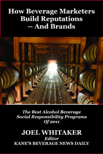 How Beverage Marketers Build Reputations -- And Brands: The Best Alcohol Beverage Social Responsibility Programs of 2011 (Best Corporate Responsibility Programs)