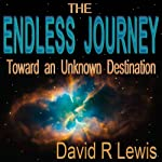 The Endless Journey Toward an Unknown Destination | David R. Lewis
