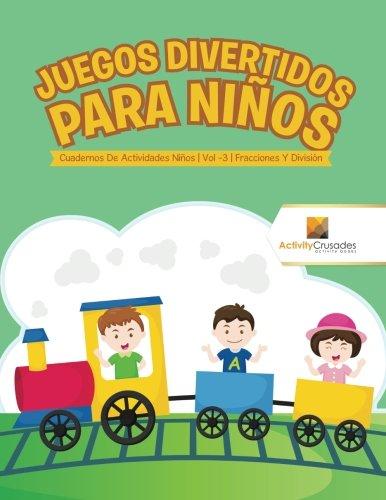 Juegos Divertidos Para Niños : Cuadernos De Actividades Niños | Vol -3 | Fracciones Y División (Spanish Edition)