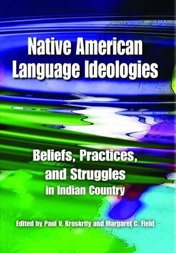 Native American Language Ideologies: Beliefs, Practices, and Struggles in Indian Country by University of Arizona Press