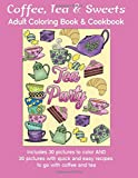 Coffee, Tea & Sweets: Adult Coloring Book: Including 30 Recipes To Go With the Pictures to Color