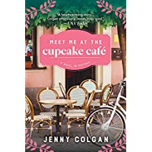 Meet Me at the Cupcake Cafe: A Novel in Recipes