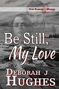Be Still, My Love (Tess Schafer-Medium Book 1) by [Hughes, Deborah J]