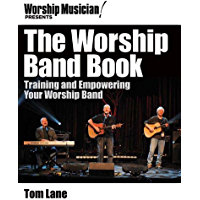 Worship Musician! Presents The Worship Band Book: Training and Empowering Your Worship Band (Worship Musician Presents) book cover