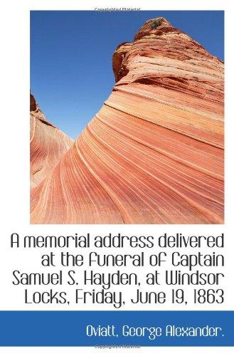 A memorial address delivered at the funeral of Captain Samuel S. Hayden, at Windsor Locks, Friday, J