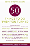 50 Things To Do When You Turn 50 (Fifty Experts on the Subject of Turning Fifty)