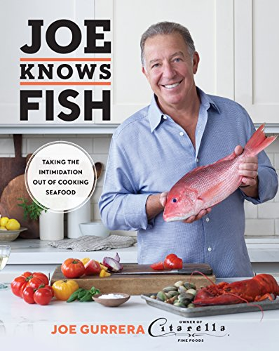 Joe Knows Fish: Taking the Intimidation Out of Cooking Seafood by Joe Gurrera