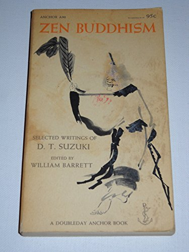 Zen Buddhism: Selected Writings of D. T. Suzuki, Suzuki, Daisetz Teitaro; William Barrett