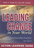 Leading Change in Your World Action Learning Guide, Smith, Mark A. and Lindsay, Larry M., 1931283117