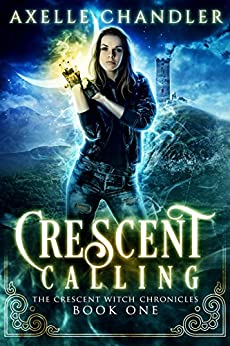 Crescent Calling (The Crescent Witch Chronicles Book 1) by [Chandler, Axelle]