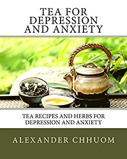 tea for depression and anxiety tea recipes and herbs for depressiontea for depression and anxiety tea recipes and herbs for depression and anxiety mental