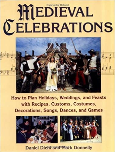 Book Medieval Celebrations: How to Plan Holidays, Weddings, and Feasts with Recipes, Customs and Costumes by Daniel Diehl (2001-12-31)