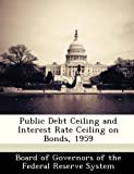 Public Debt Ceiling and Interest Rate Ceiling on Bonds 1959, , 1288475721