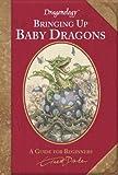 Dragonology: Bringing Up Baby Dragons (Ologies)