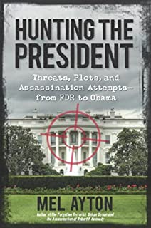 Book Cover: Hunting the President: Threats, Plots and Assassination Attempts--From FDR to Obama
