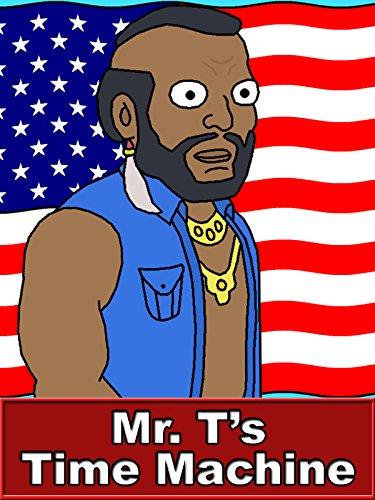 Mr. T's Time Machine - Happy 4th of July Parody