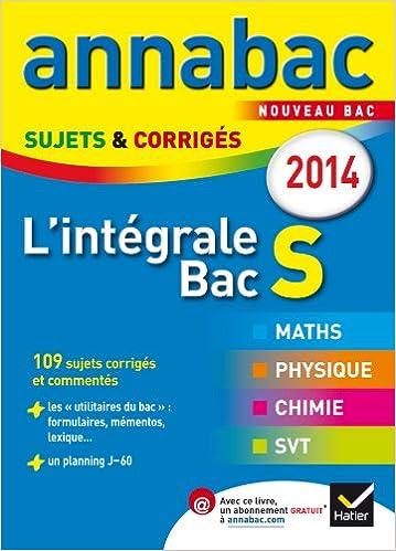 Annales Annabac 2014 Lintégrale Bac S: Sujets et corrigés en maths, physique-chimie et SVT (French) Paperback