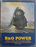 Front cover for the book B & O power; steam, diesel, and electric power of the Baltimore and Ohio Railroad, 1829-1964 by Lawrence W. Sagle
