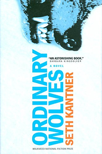 Ordinary Wolves: A Novel (Milkweed National Fiction Prize), Kantner, Seth