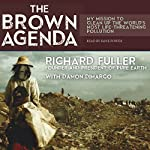 The Brown Agenda: My Mission to Clean Up the World's Most Life-Threatening Pollution | Richard Fuller,Damon DiMarco
