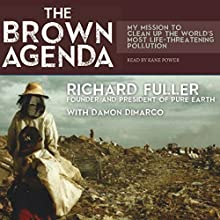 The Brown Agenda: My Mission to Clean Up the World's Most Life-Threatening Pollution Audiobook by Richard Fuller, Damon DiMarco Narrated by Kane Power