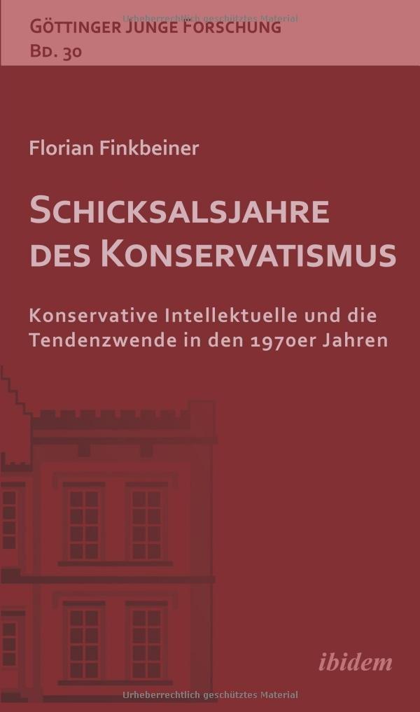 Schicksalsjahre des Konservatismus: Konservative Intellektuelle und die Tendenzwende in den 1970er Jahren (Göttinger Junge Forschung)