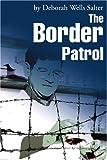The Border Patrol, Deborah Wells Salter, 0595245889