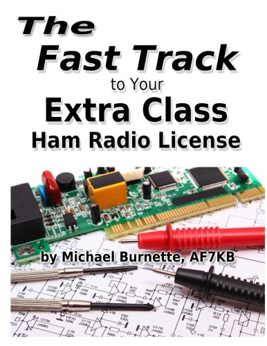 The Fast Track to Your Extra Class Ham Radio License: Covers all exam questions July 1, 2016 through June 30, 2020 (Fast Track Ham License Series) (Volume 3)