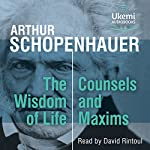 The Wisdom of Life, Counsels and Maxims | Arthur Schopenhauer