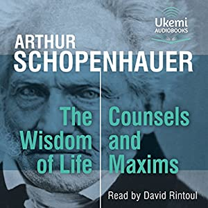 The Wisdom of Life, Counsels and Maxims Audiobook