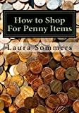 img - for How to Shop For Penny Items: Shopping and Buying Merchandise for One Cent (Extreme Couponing) (Volume 1) book / textbook / text book