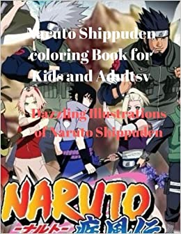 Naruto Shippuden Coloring Book For Kids And AdultsDazzling Illustrations Of Debby Kay 9781974459186 Amazon Books