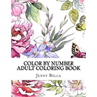 Color By Number Adult Coloring Book: Easy Large Print Mega Jumbo Coloring Book of Butterflies, Flowers, Gardens, Landscapes, Animals and More For ... Relief (Adult Color By Number Coloring Books)