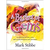 A Basket of Gems: A Collection of Wise, Witty and Wonderful Quotes and Anecdotes by Mark Stibbe (2010-02-04)
