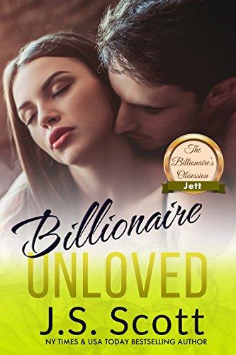 Billionaire Unloved: The Billionaire's Obsession ~ Jett by [Scott, J. S.]