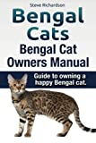 Bengal Cats. Bengal Cat Owners Manual. Guide to owning a happy Bengal cat.