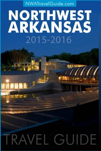 Northwest Arkansas Travel Guide: (Includes Bentonville, Eureka Springs, Fayetteville, Rogers, Springdale, Siloam Springs) ()