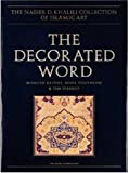 4: The Decorated Word: Qur'ans of the 17th to 19th centuries AD, Part 1 (The Nasser D Khalili Collection of Islamic Art)