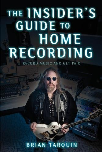 The Insider's Guide to Home Recording: Record Music and Get Paid ()