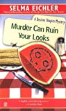 img - for Murder Can Ruin Your Looks (Desiree Shapiro Mystery #2) by Selma Eichler (1995-04-01) book / textbook / text book