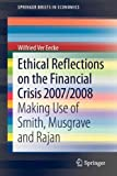 Ethical Reflections on the Financial Crisis 2007/2008: Making Use of Smith, Musgrave and Rajan (SpringerBriefs in Economics), Wilfried Ver Eecke, 3642350909